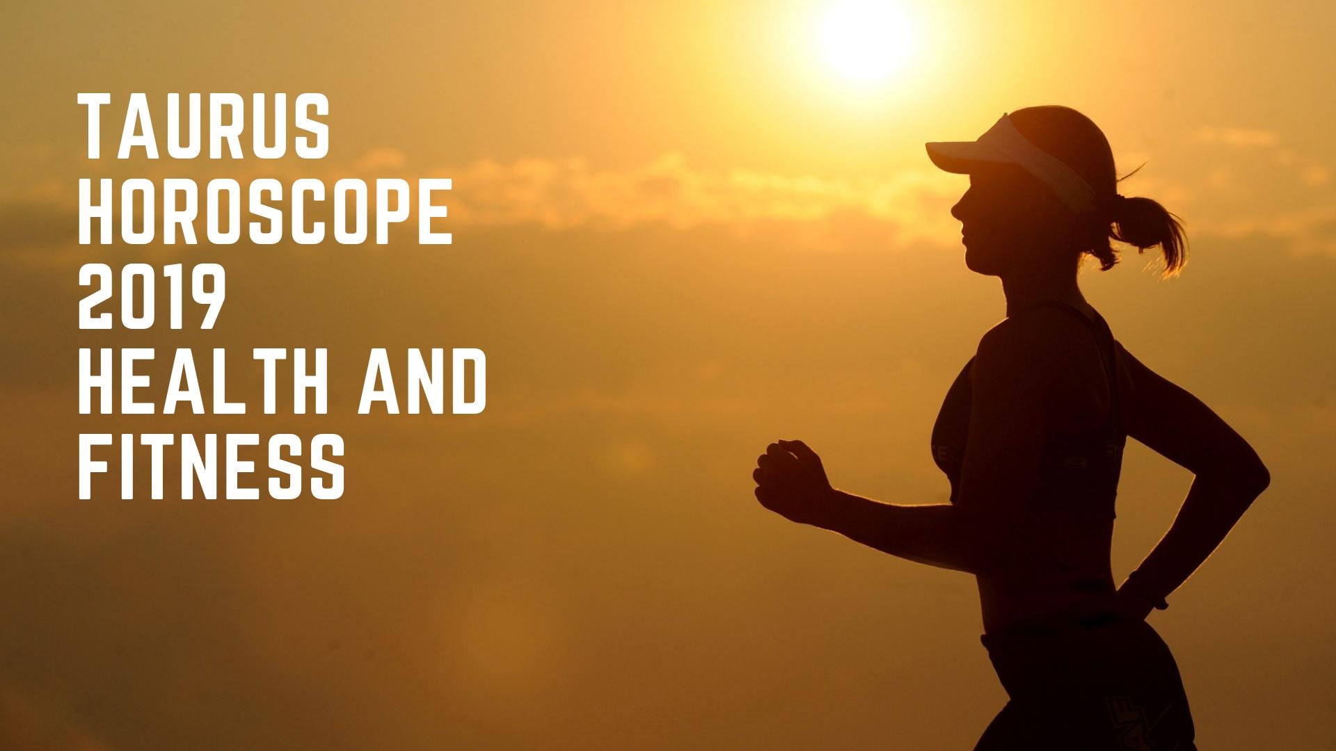 Taurus Horoscope 2019 on Health and Fitness -